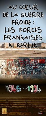 Les Forces françaises à Berlin, une exposition du Musée de l'Armée à visiter